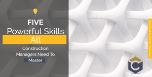 5 Skills For Construction Managers